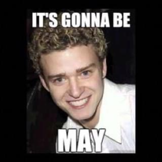 Tomorrow … IT'S GONNA BE MAY!